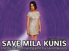 Save Mila Kunis: The Drinking Board Game by Jared Woods
