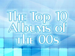 The Top 10 Albums Of The 00s